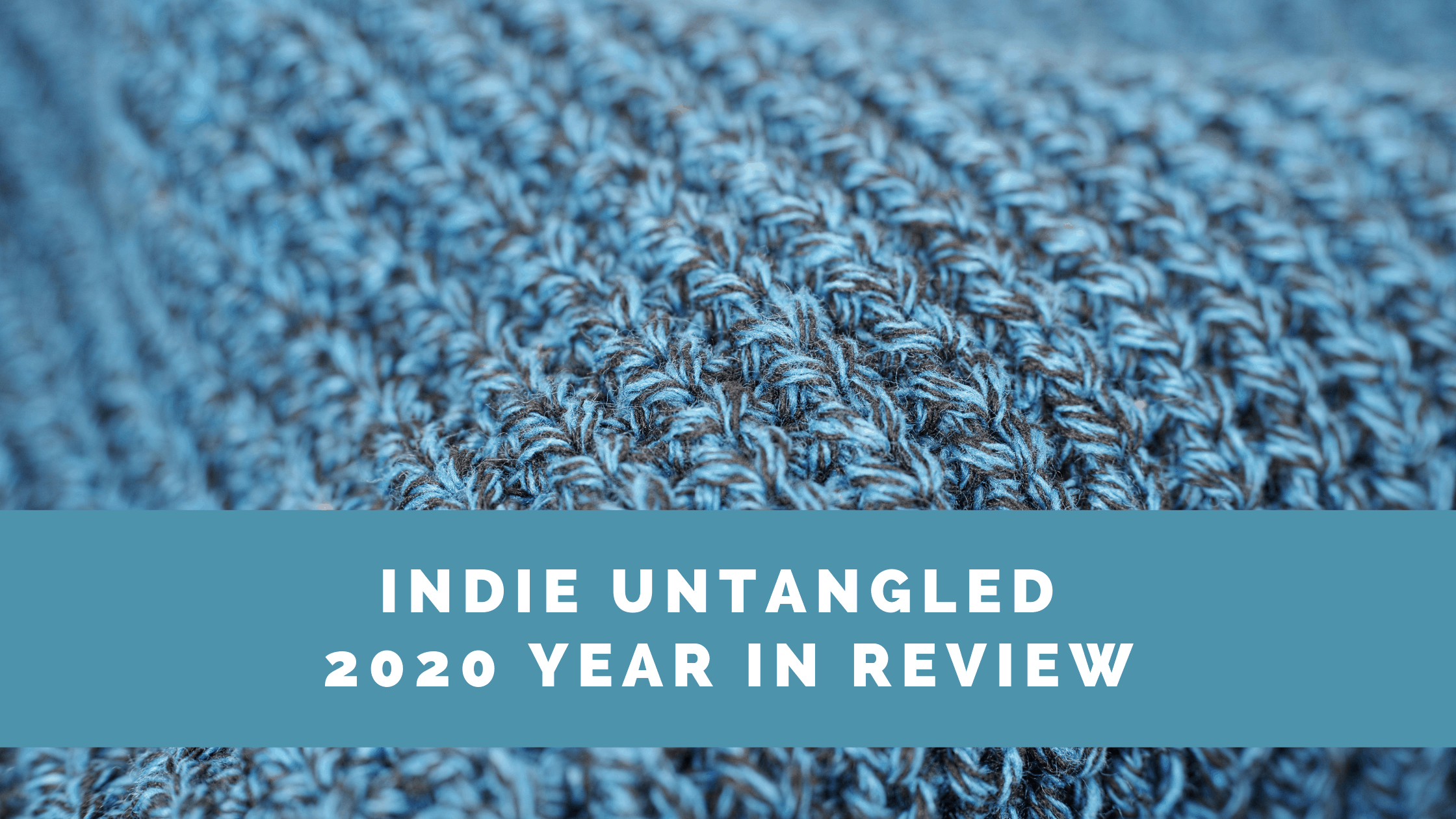 Blue marled stockinette fabric and the words Indie Untangled 2020 Year in Review