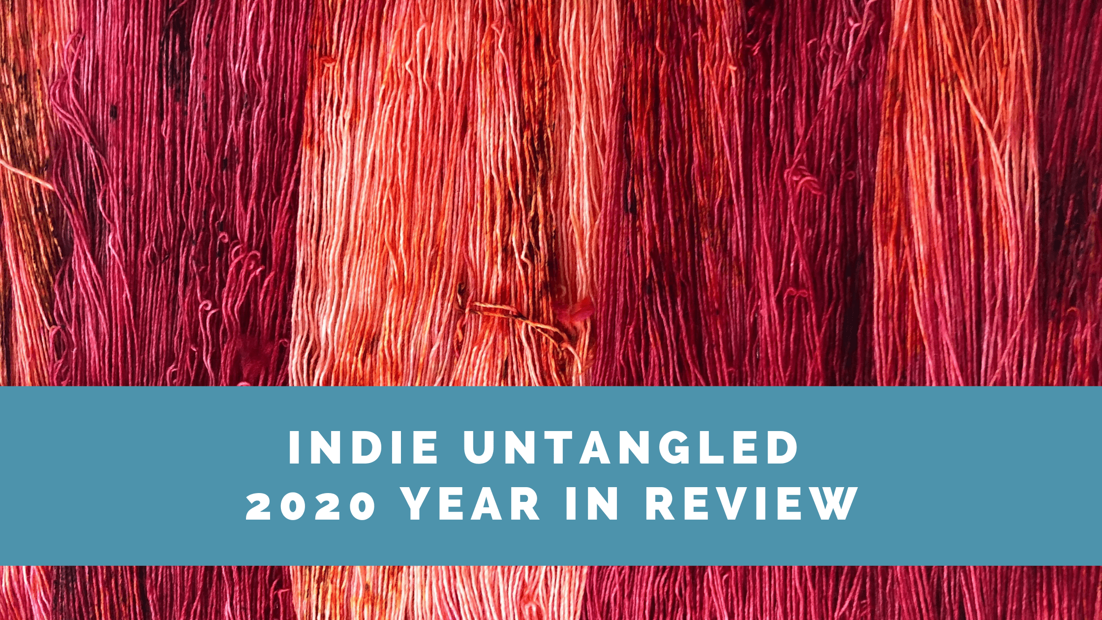 Purple, pink and orange yarn and the words Indie Untangled 2020 Year In Review