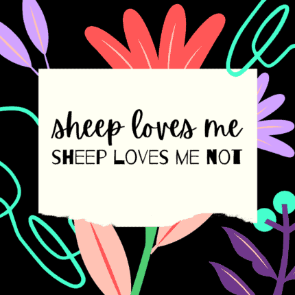 Flowers surround a banner reading Sheep loves me, sheep loves me not.