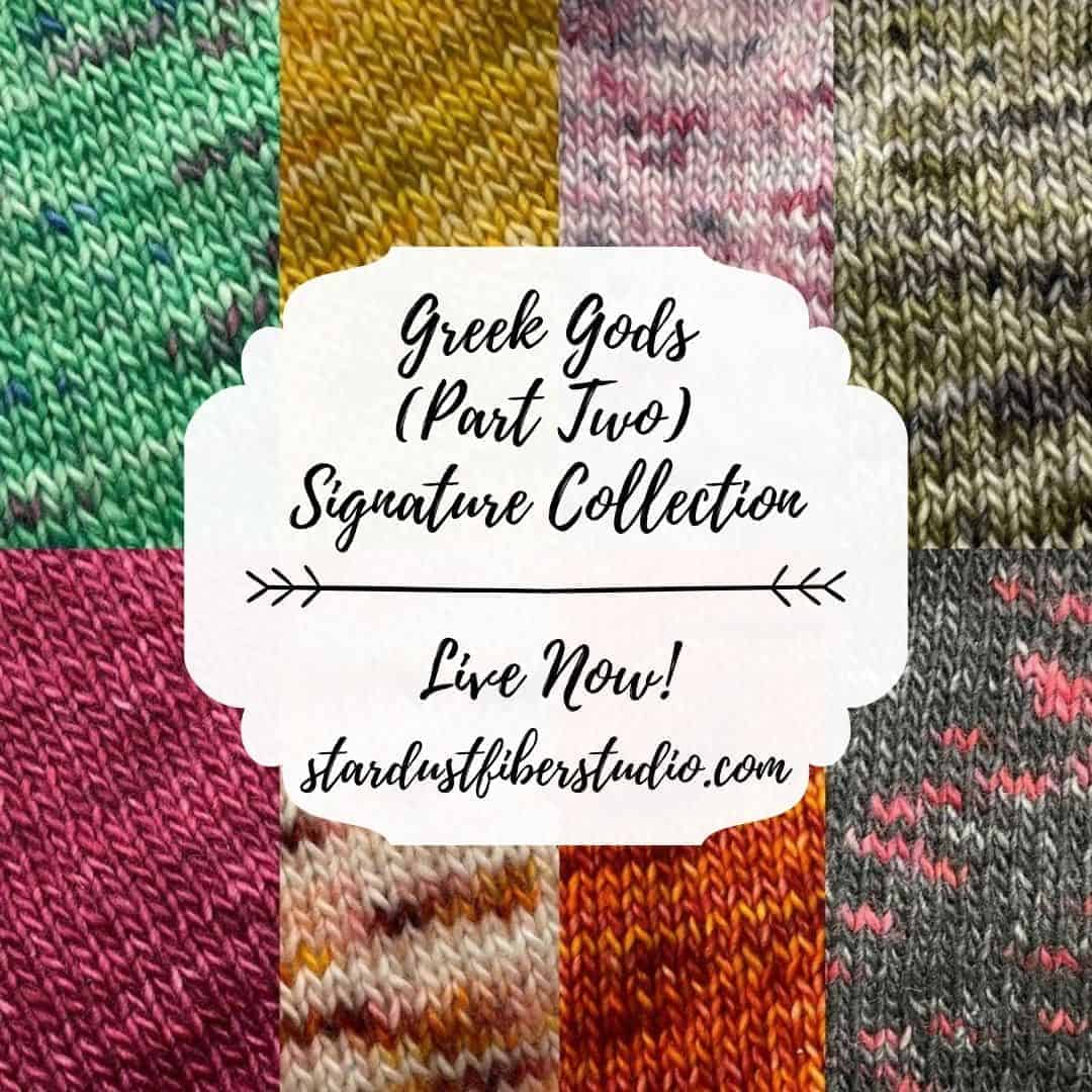 Swatches of knitting in various colors and the words Greek Gods (Part Two) Signature Collection Live Now stardustfiberstudio.com.