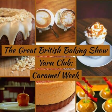 A collage of desserts and the words The Great British Baking Show Yarn Club: Caramel Week