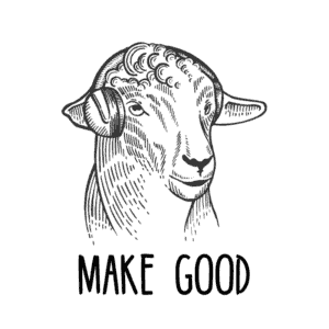 A drawing of a sheep wearing headphones and the words MAKE GOOD.